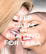 KEEP CALM AND PRAYING FOR TARA - Personalised Poster A4 size