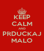 KEEP CALM AND PRDUCKAJ MALO - Personalised Poster A4 size