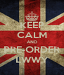 KEEP CALM AND PRE-ORDER LWWY - Personalised Poster A4 size