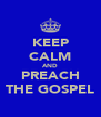 KEEP CALM AND PREACH THE GOSPEL - Personalised Poster A4 size