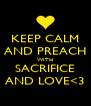 KEEP CALM AND PREACH WITH SACRIFICE AND LOVE<3 - Personalised Poster A4 size