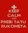 KEEP CALM AND PREBI TATU  RUKOMETA - Personalised Poster A4 size