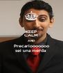 KEEP CALM AND Precariooooooo sei una merda  - Personalised Poster A4 size
