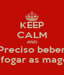 KEEP CALM AND Preciso beber Pra afogar as magouas  - Personalised Poster A4 size