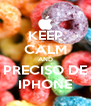 KEEP CALM AND PRECISO DE IPHONE - Personalised Poster A4 size