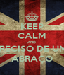 KEEP CALM AND PRECISO DE UM  ABRAÇO - Personalised Poster A4 size