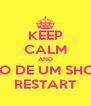 KEEP CALM AND PRECISO DE UM SHOW DA  RESTART - Personalised Poster A4 size