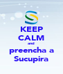 KEEP CALM and preencha a Sucupira - Personalised Poster A4 size