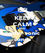 KEEP CALM AND prefer sonic songs - Personalised Poster A4 size