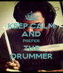 KEEP CALM AND PREFER THE DRUMMER - Personalised Poster A4 size