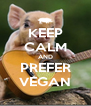 KEEP CALM AND PREFER VEGAN - Personalised Poster A4 size