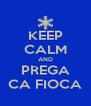 KEEP CALM AND PREGA CA FIOCA - Personalised Poster A4 size