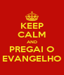 KEEP CALM AND PREGAI O EVANGELHO - Personalised Poster A4 size