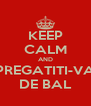 KEEP CALM AND PREGATITI-VA DE BAL - Personalised Poster A4 size