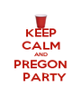KEEP CALM AND PREGON     PARTY   - Personalised Poster A4 size
