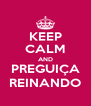 KEEP CALM AND PREGUIÇA REINANDO - Personalised Poster A4 size