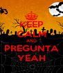 KEEP CALM AND PREGUNTA YEAH - Personalised Poster A4 size