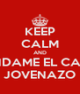 KEEP CALM AND PRENDAME EL CAÑON JOVENAZO - Personalised Poster A4 size