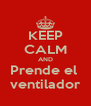 KEEP CALM AND Prende el  ventilador - Personalised Poster A4 size