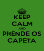 KEEP CALM AND PRENDE OS CAPETA - Personalised Poster A4 size