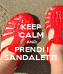 KEEP CALM AND PRENDI I SANDALETTI  - Personalised Poster A4 size