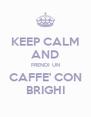 KEEP CALM AND PRENDI UN CAFFE' CON BRIGHI - Personalised Poster A4 size