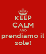 KEEP CALM AND prendiamo il sole! - Personalised Poster A4 size