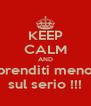 KEEP CALM AND prenditi meno sul serio !!! - Personalised Poster A4 size