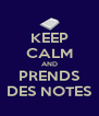 KEEP CALM AND PRENDS DES NOTES - Personalised Poster A4 size