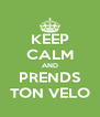 KEEP CALM AND PRENDS TON VELO - Personalised Poster A4 size