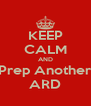 KEEP CALM AND Prep Another ARD - Personalised Poster A4 size