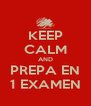 KEEP CALM AND PREPA EN 1 EXAMEN - Personalised Poster A4 size