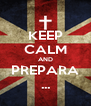 KEEP CALM AND PREPARA ... - Personalised Poster A4 size