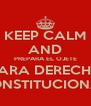 KEEP CALM AND PREPARA EL OJETE PARA DERECHO CONSTITUCIONAL - Personalised Poster A4 size