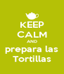 KEEP CALM AND prepara las Tortillas - Personalised Poster A4 size