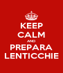 KEEP CALM AND PREPARA LENTICCHIE - Personalised Poster A4 size