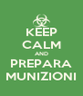 KEEP CALM AND PREPARA MUNIZIONI - Personalised Poster A4 size