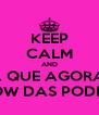 KEEP CALM AND PREPARA QUE AGORA É HORA DO SHOW DAS PODEROSAS - Personalised Poster A4 size