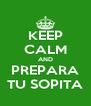 KEEP CALM AND PREPARA TU SOPITA - Personalised Poster A4 size