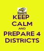 KEEP  CALM AND PREPARE 4 DISTRICTS - Personalised Poster A4 size