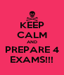 KEEP CALM AND PREPARE 4 EXAMS!!! - Personalised Poster A4 size