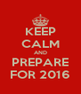 KEEP CALM AND PREPARE FOR 2016 - Personalised Poster A4 size