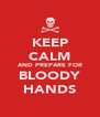 KEEP CALM AND PREPARE FOR BLOODY HANDS - Personalised Poster A4 size