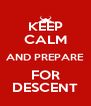 KEEP CALM AND PREPARE FOR DESCENT - Personalised Poster A4 size