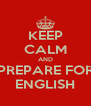 KEEP CALM AND PREPARE FOR ENGLISH - Personalised Poster A4 size