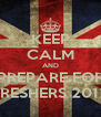 KEEP CALM AND PREPARE FOR FRESHERS 2012 - Personalised Poster A4 size