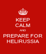 KEEP CALM AND PREPARE FOR HELIRUSSIA - Personalised Poster A4 size