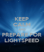 KEEP CALM AND PREPARE FOR LIGHTSPEED - Personalised Poster A4 size