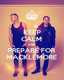 KEEP CALM AND PREPARE FOR MACKLEMORE - Personalised Poster A4 size