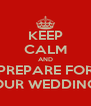 KEEP CALM AND PREPARE FOR OUR WEDDING - Personalised Poster A4 size